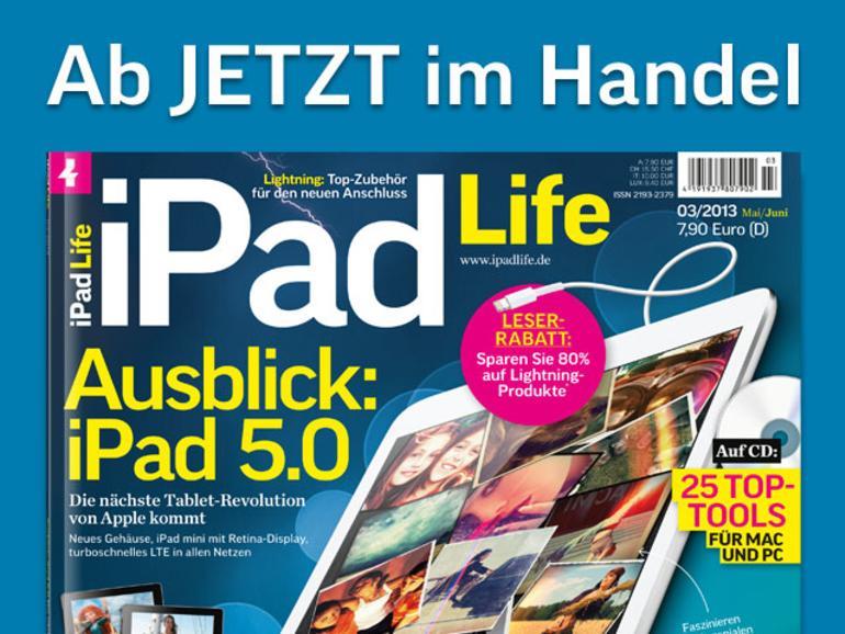 Die nächste Tablet-Revolution von Apple kommt im Magazin iPad Life 3.2013